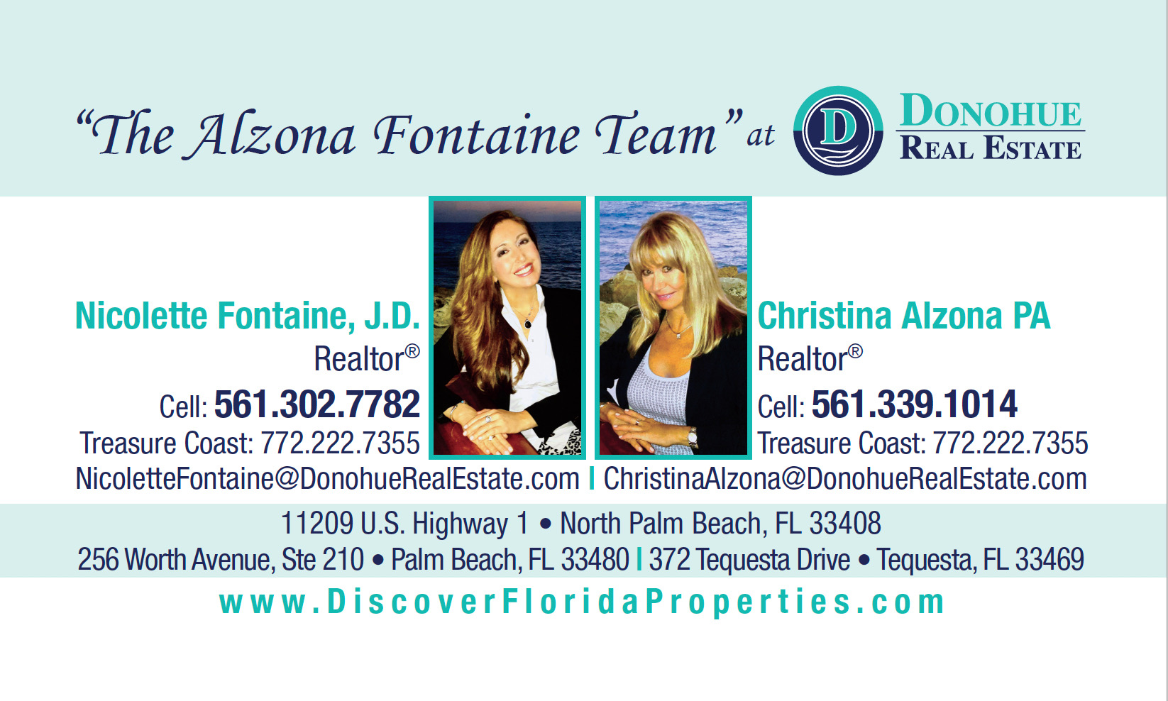"Nicolette Fontaine & Christina Alzona – Realtors at Donohue Real Estate – Realtor at Future Home Realty 11209 U.S. Highway 1, North Palm Beach, FL 33408 256 Worth Avenue, Ste. 210, Palm Beach, FL 33480 372 Tequesta Dr., Tequesta, FL 33469 Now may be the best time to make your Next Move! Get two positive, helpful real estate professionals, Christina Alzona PA with 20 years experience and Nicolette Fontaine J.D. with 12 years experience, that will guide your every step in Buying or Selling a Home: Trusted resource for answers about the process Innovative marketing strategies Expertise about neighborhood features Ability to target home searches Strong negotiation skills Support through the closing and beyond. ""The Alzona Fontaine Team"" at Donohue Real Estate LLC are Polish and Italian speaking Licensed Florida Real Estate Agents, who sell properties throughout the Palm Beaches and The Treasure Coast, Florida. Christina is a native of Warsaw, Poland and has worked with Polish and European Real Estate Clients; Nicolette has worked with International Buyers and Investors. Specializing in Waterfront Real Estate, Luxury Homes, Oceanfront and Intracoastal Condos, Golfcourse Properties, Equestrian/Farm Properties, Residential Resale, New Home Construction & Commercial Real Estate throughout Palm Beach County, Martin County and St Lucie County, Southeast Florida. - ""The Alzona Fontaine Team"" oferuje kompleksową obsługę klienta w obrocie nieruchomościami (kupno i sprzedaż) w Palm Beach County, Martin County and St Lucie County na południowo-wschodnim wybrzeżu Florydy. Oprócz angielskiego, Christina i Nicolette mówią biegle po polsku i włosku. Christina pochodzi z Warszawy i ma ponad 20-letnie doświadczenie w pośrednictwie obrotu nieruchomościami. Nicolette ma ponad 12-letnie doświadczenie na rynku nieruchomości. Christina i Nicolette specjalizują się między innymi w nieruchomościach luksusowych nad wodą, przy plaży i na polach golfowych. – Nicolette: (561) 302-7782 Christina: (561) 339-1014 Treasure Coast: (772) 222-7355 – www.DiscoverFloridaProperties.com Facebook.com/DiscoverFloridaProperties –"